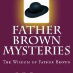 Father Brown Mysteries The Wisdom of Father Brown [Large Print Edition]: The Complete & Unabridged Original Classic