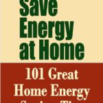 How to Save Energy at Home – 101 Great Home Energy Saving Tips