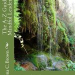 The A-Z Guide of Mindful Leadership: 26 Affirmations to Activate the Intentional Leader WIthin You