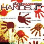 Hands Up: Super Dance 2005 by Master Blaster, Starsplash, Vinylshakers, Murphy Brown, Scooter, Cabin Cerw, The (2005-06-27)