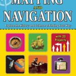 Mapping and Navigation: Explore the History and Science of Finding Your Way with 25 Projects (Build It Yourself series)
